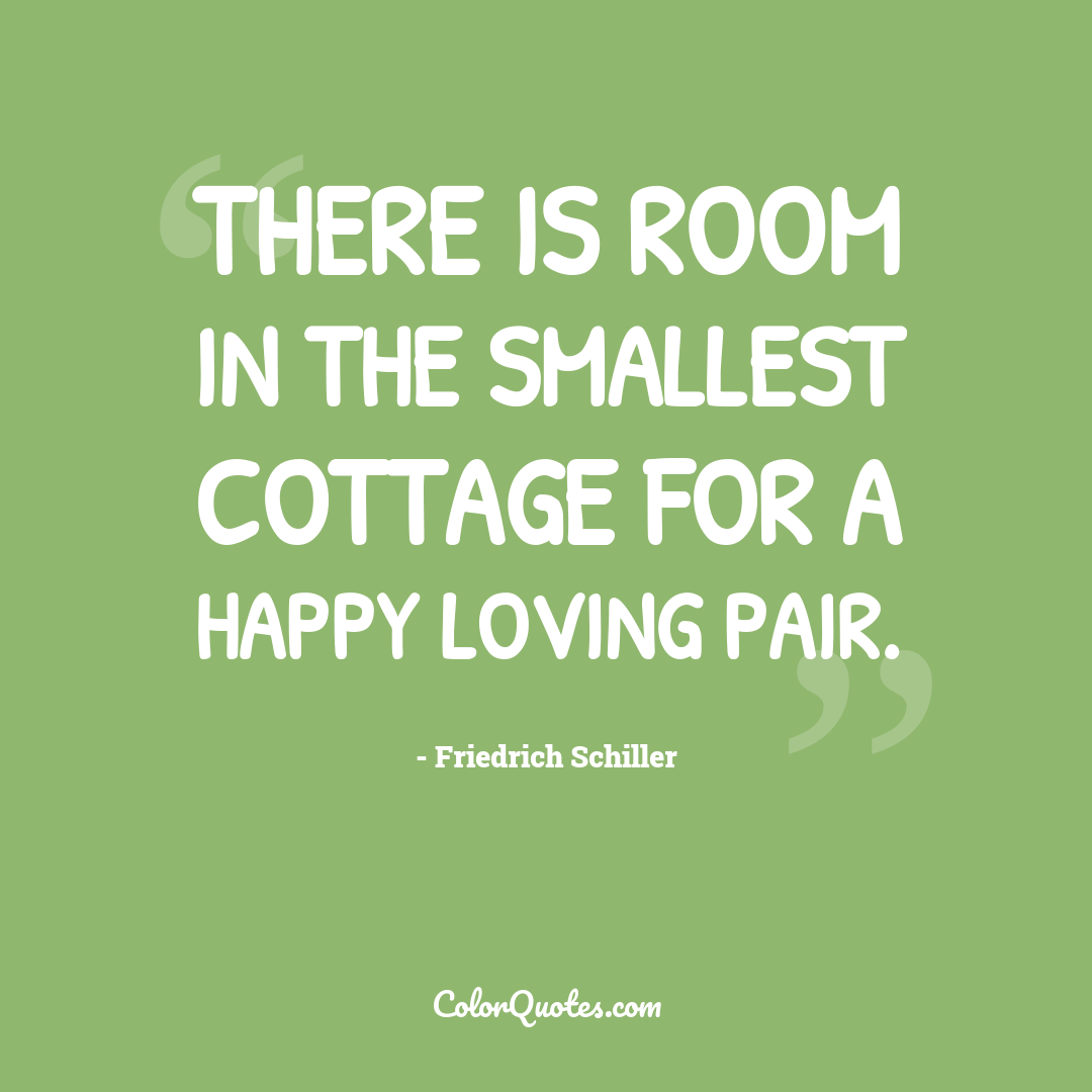 There is room in the smallest cottage for a happy loving pair.