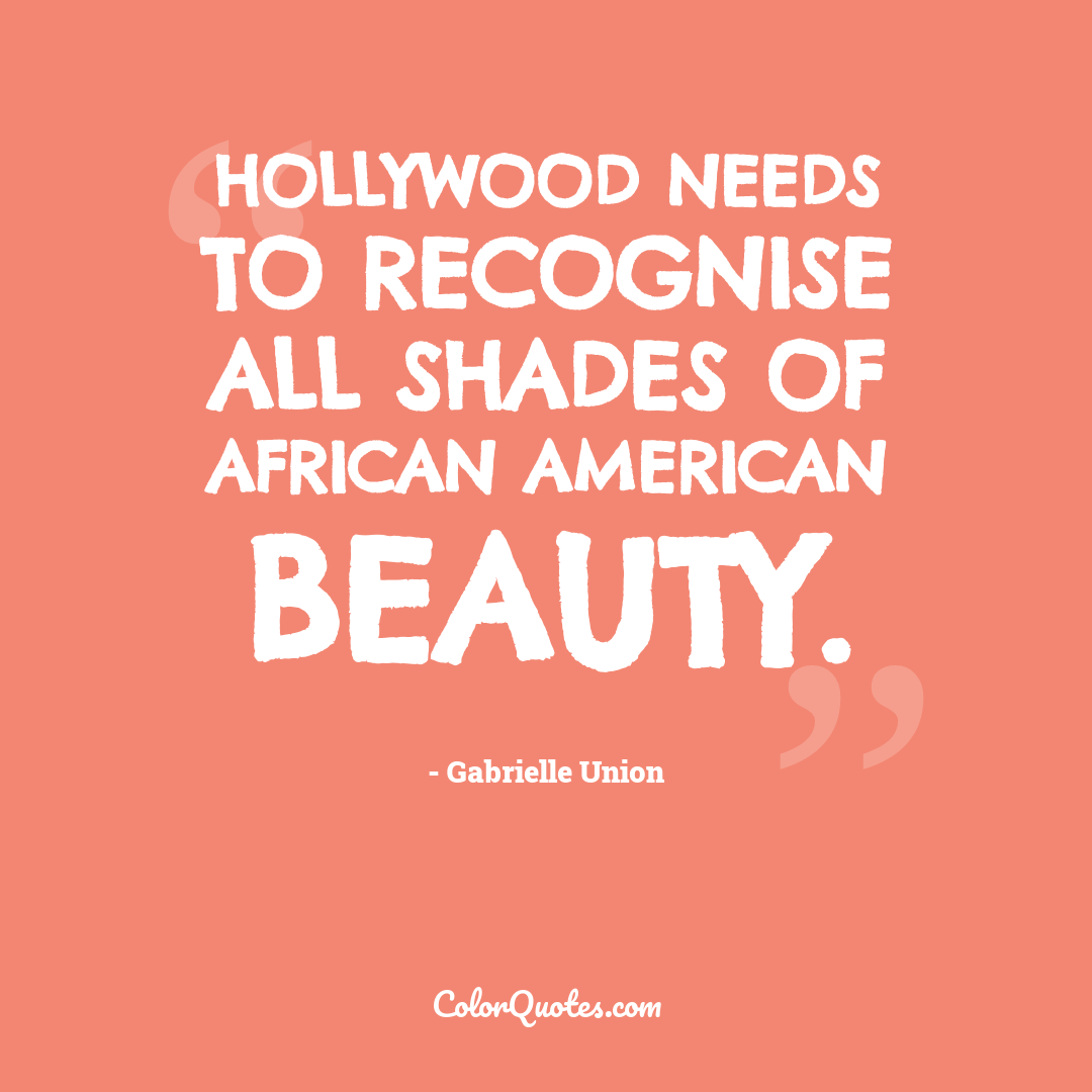 Hollywood needs to recognise all shades of African American beauty.