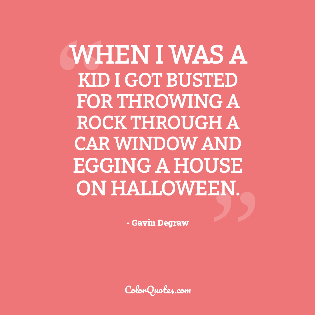 When I was a kid I got busted for throwing a rock through a car window and egging a house on halloween.