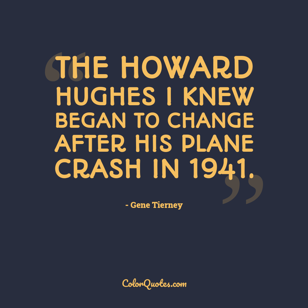 The Howard Hughes I knew began to change after his plane crash in 1941.