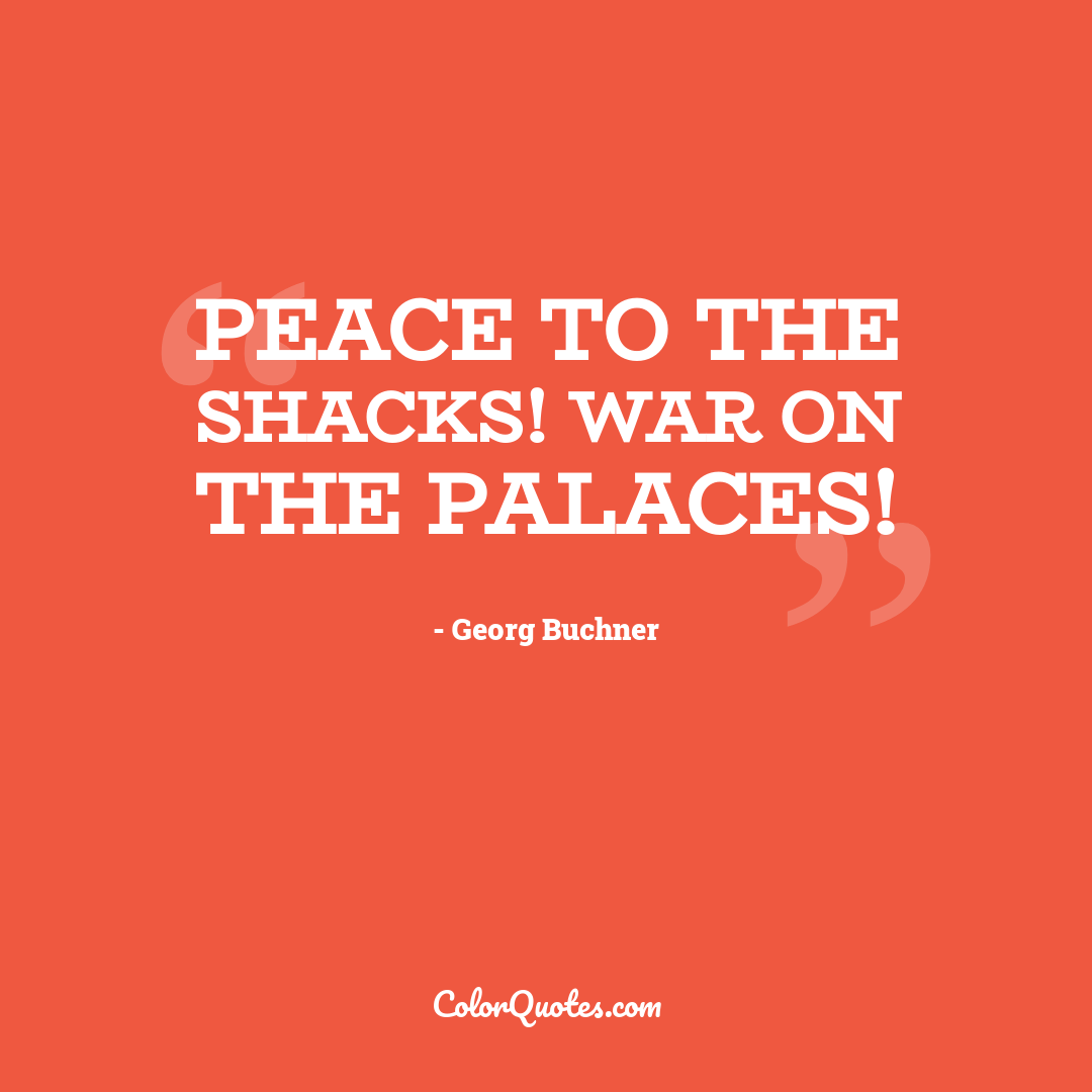 Peace to the shacks! War on the palaces!