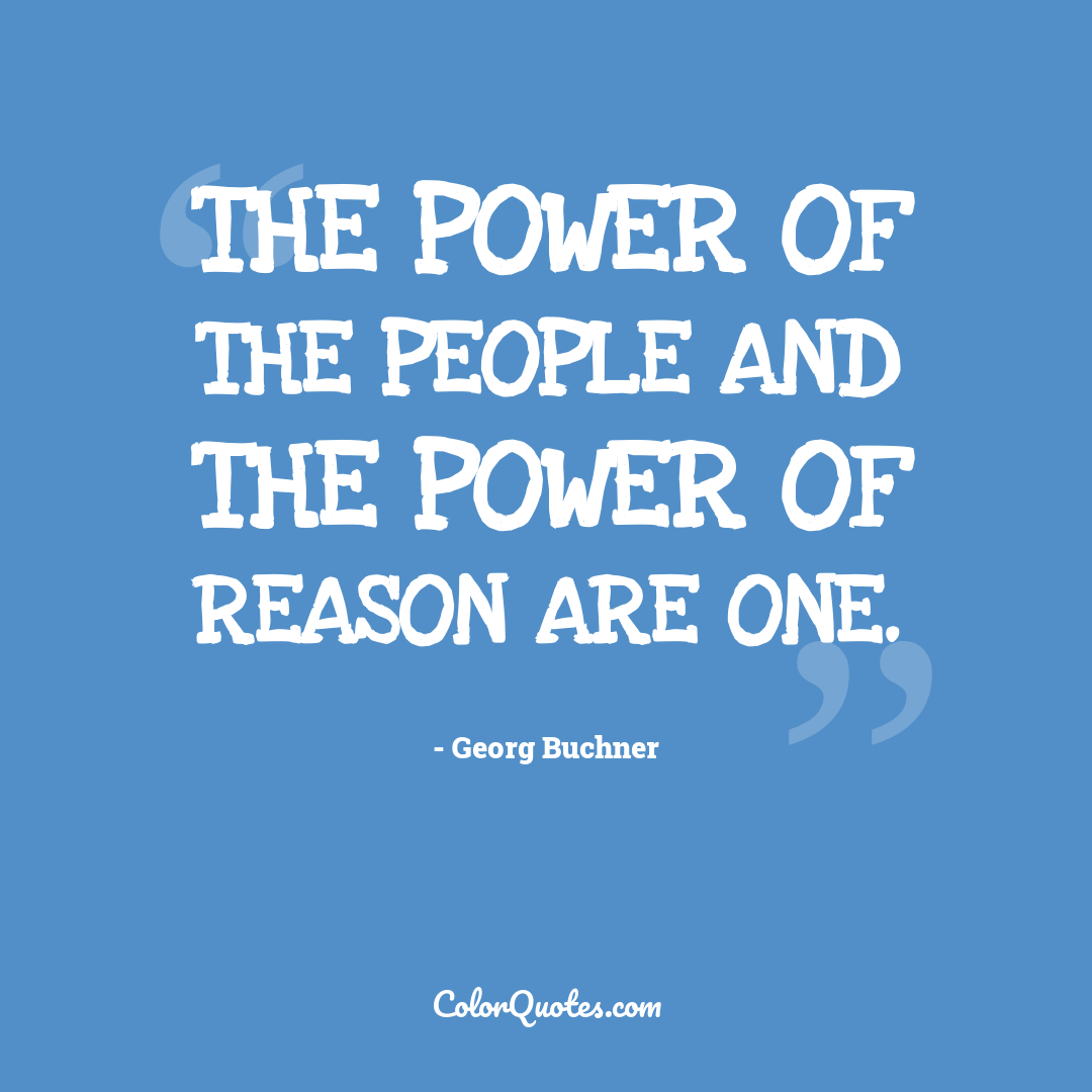 The power of the people and the power of reason are one.