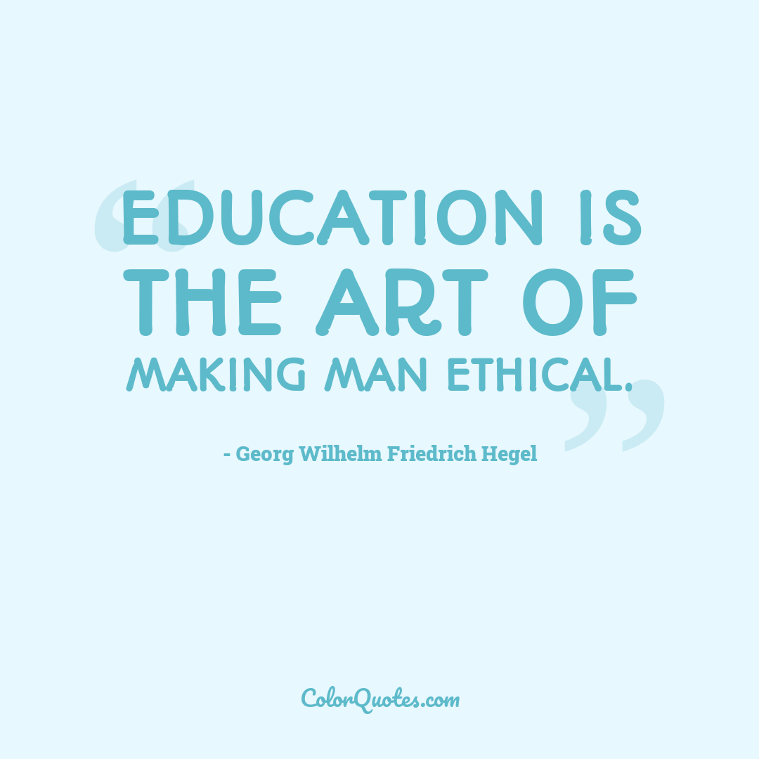 Education is the art of making man ethical.