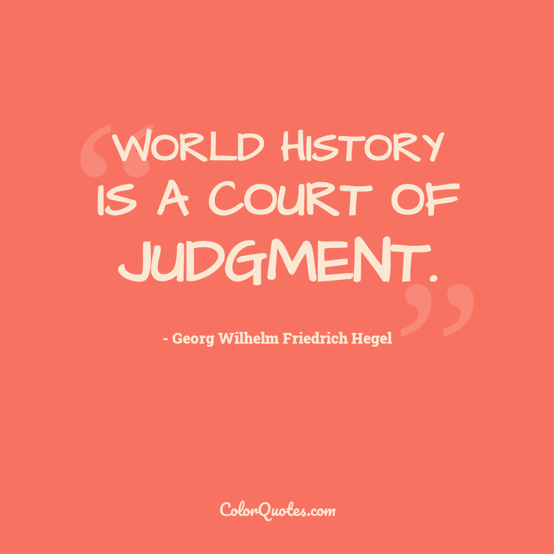 World history is a court of judgment.