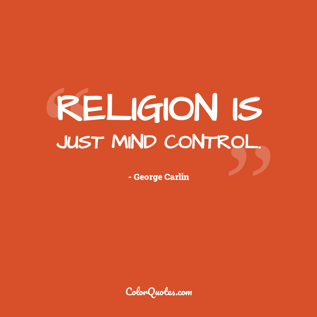 Religion is just mind control.
