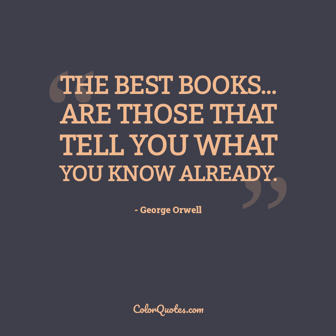 The best books... are those that tell you what you know already.