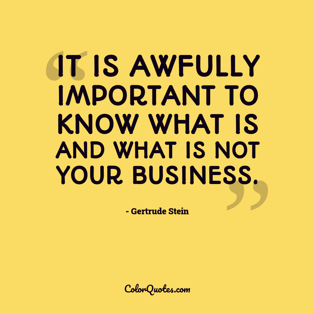 It is awfully important to know what is and what is not your business.