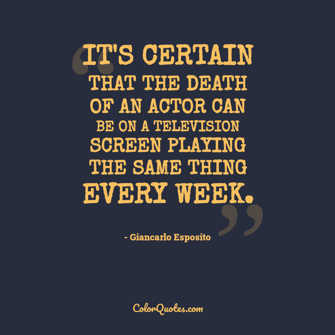 It's certain that the death of an actor can be on a television screen playing the same thing every week.