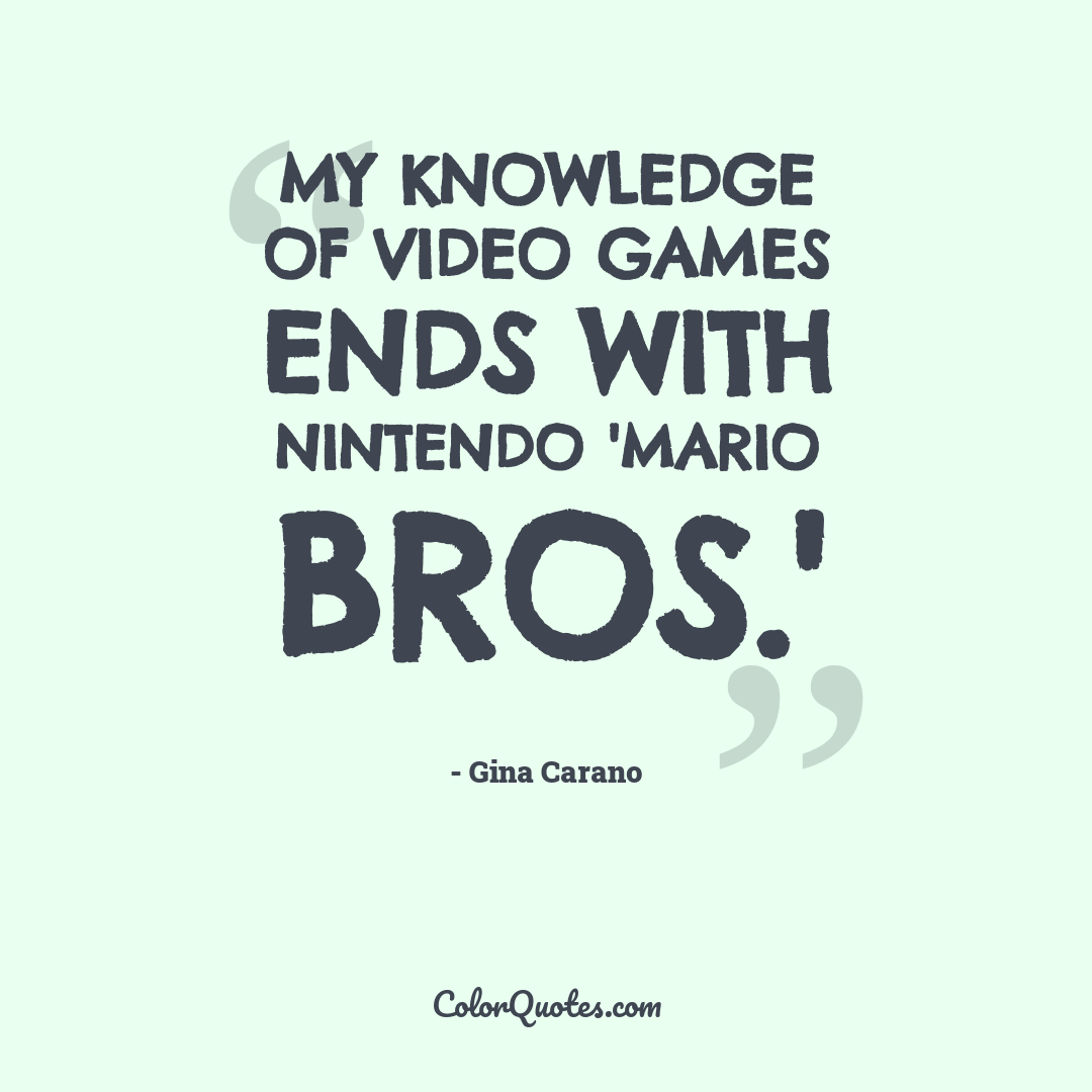 My knowledge of video games ends with Nintendo 'Mario Bros.'