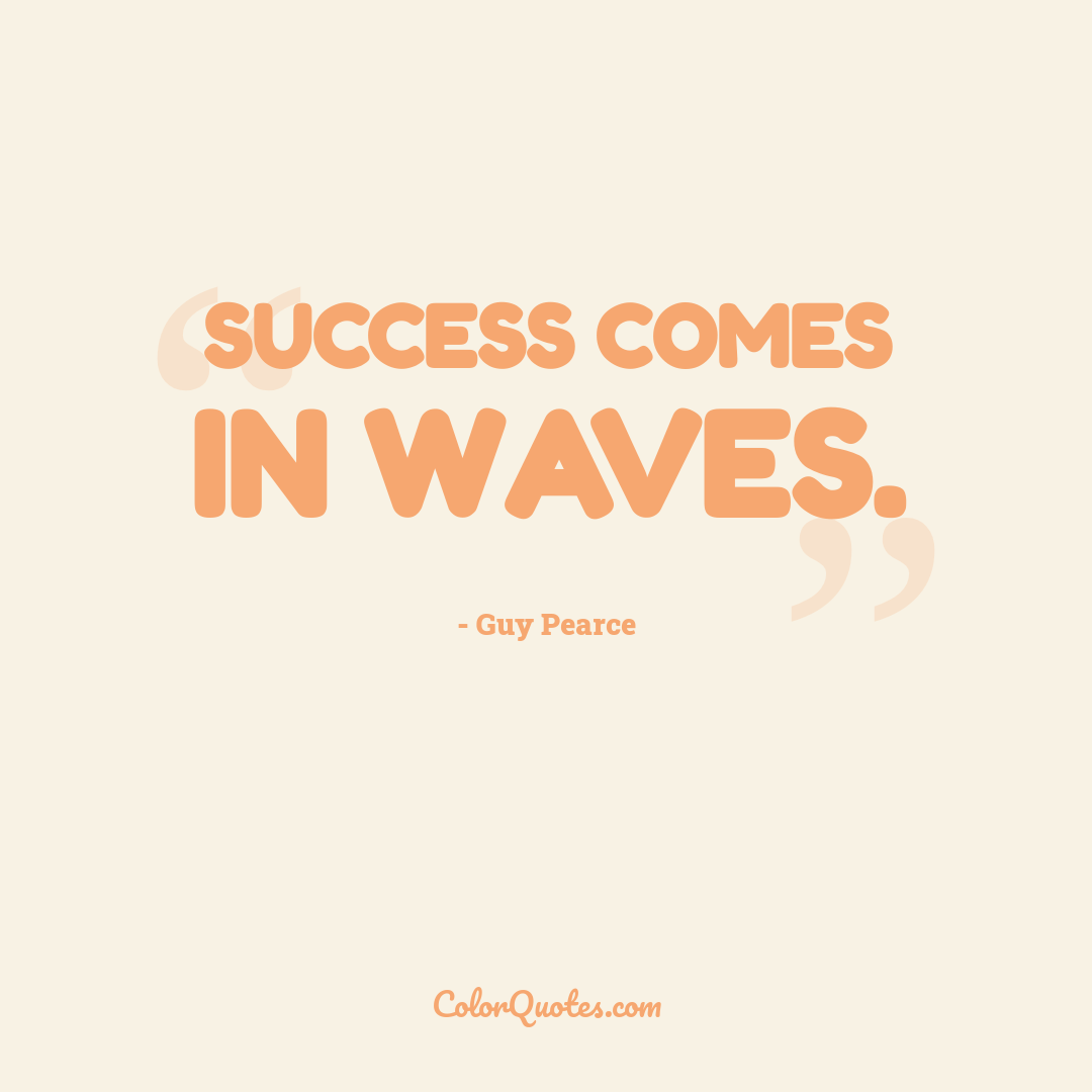 Success comes in waves.