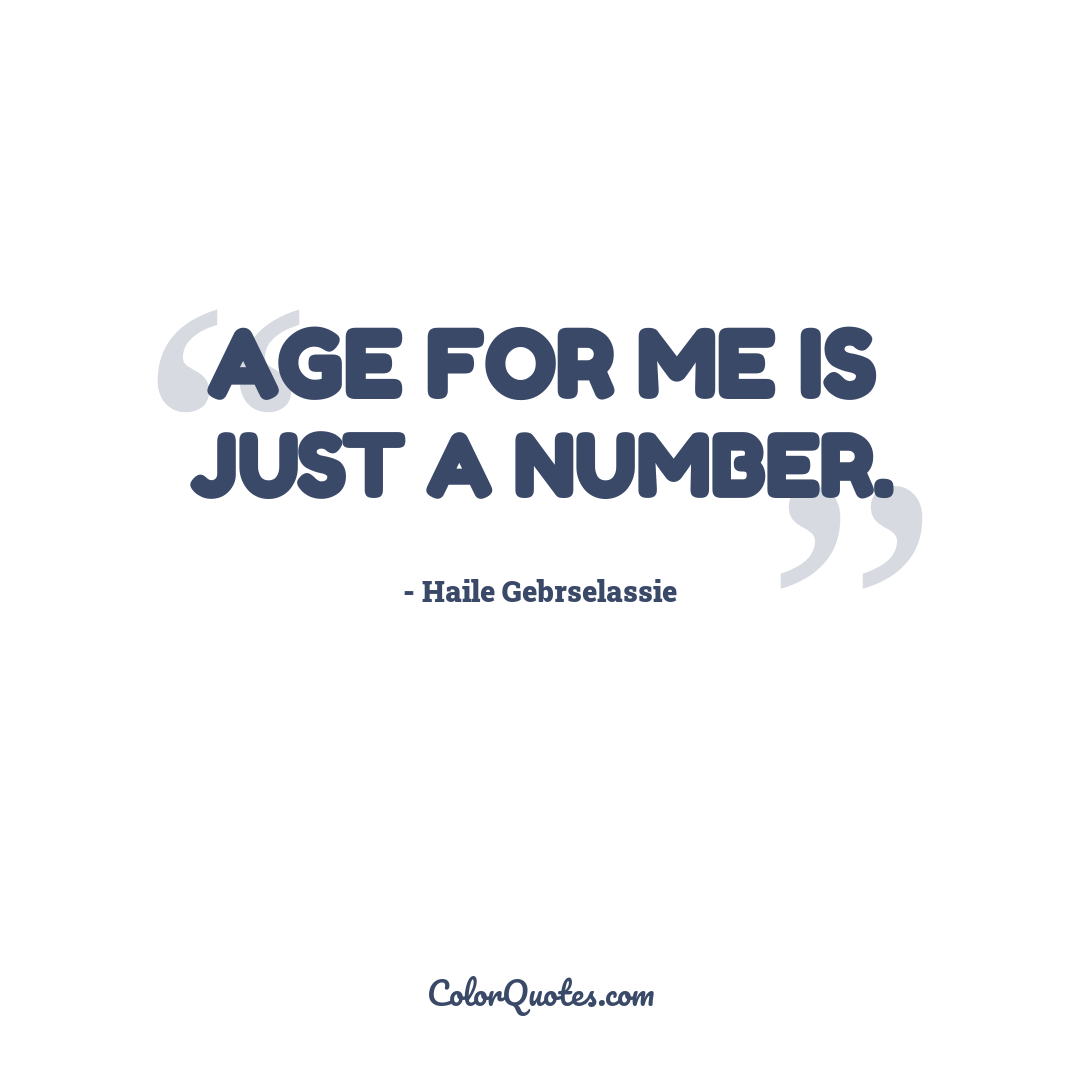 Age for me is just a number.
