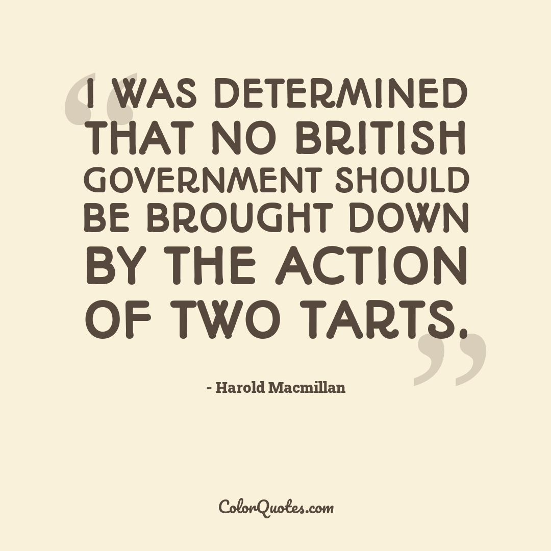 I was determined that no British government should be brought down by the action of two tarts.