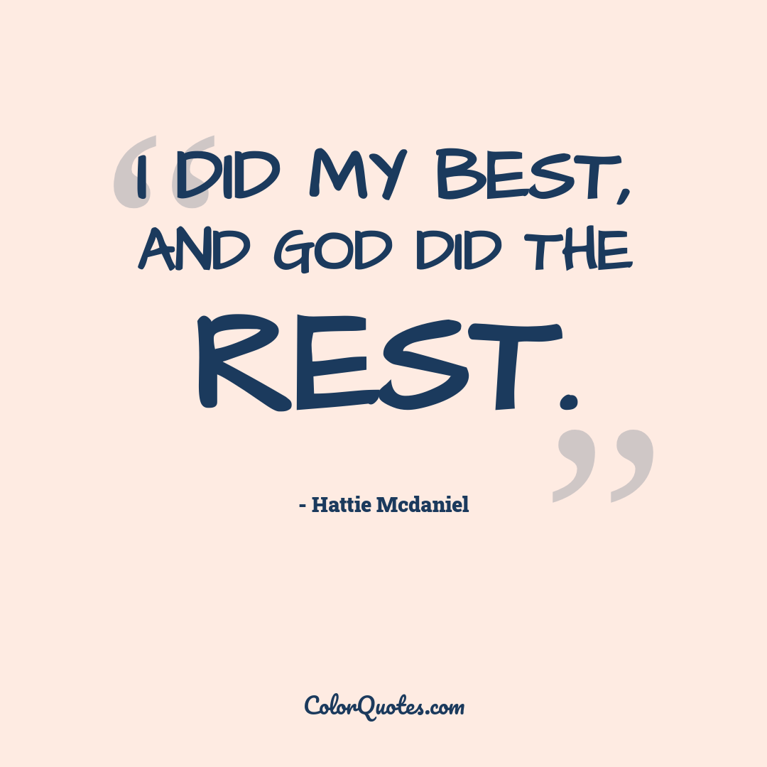 I did my best, and God did the rest.