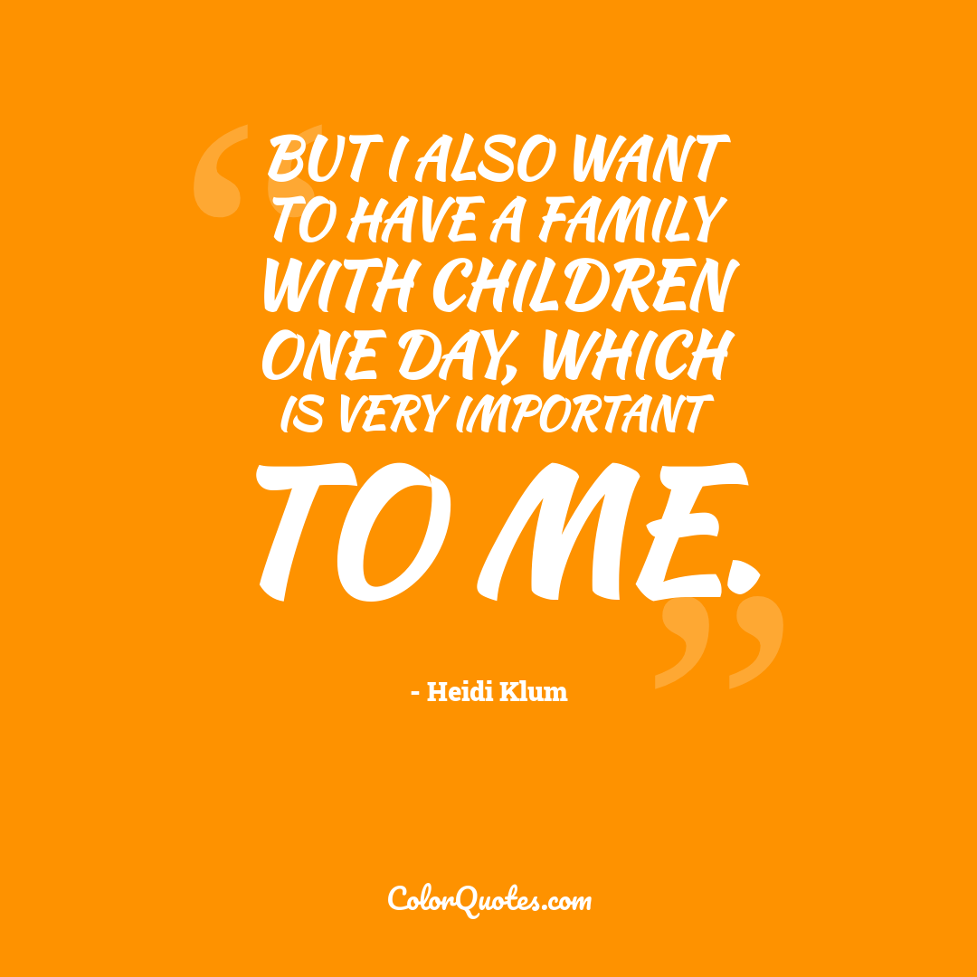 But I also want to have a family with children one day, which is very important to me.