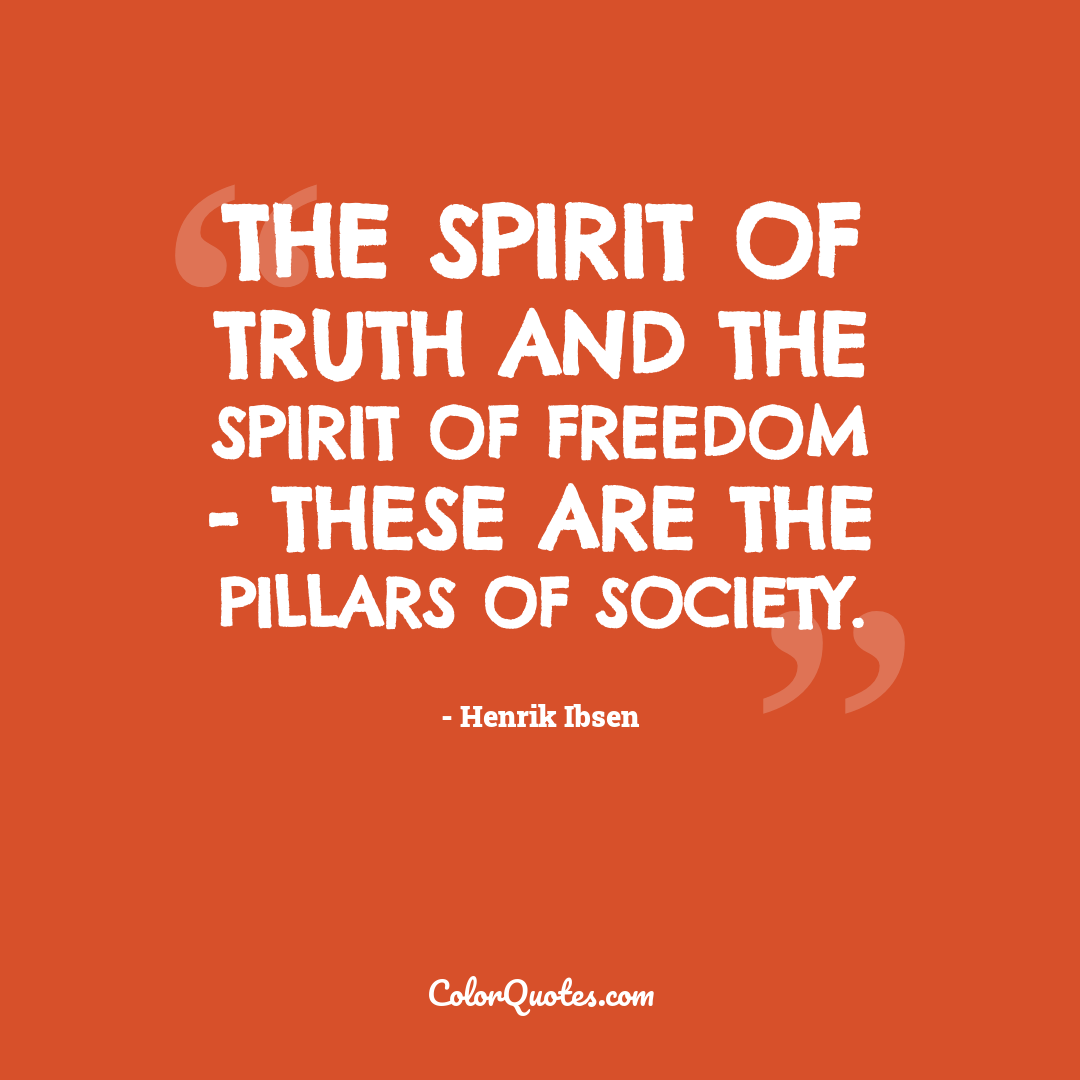 The spirit of truth and the spirit of freedom - these are the pillars of society.