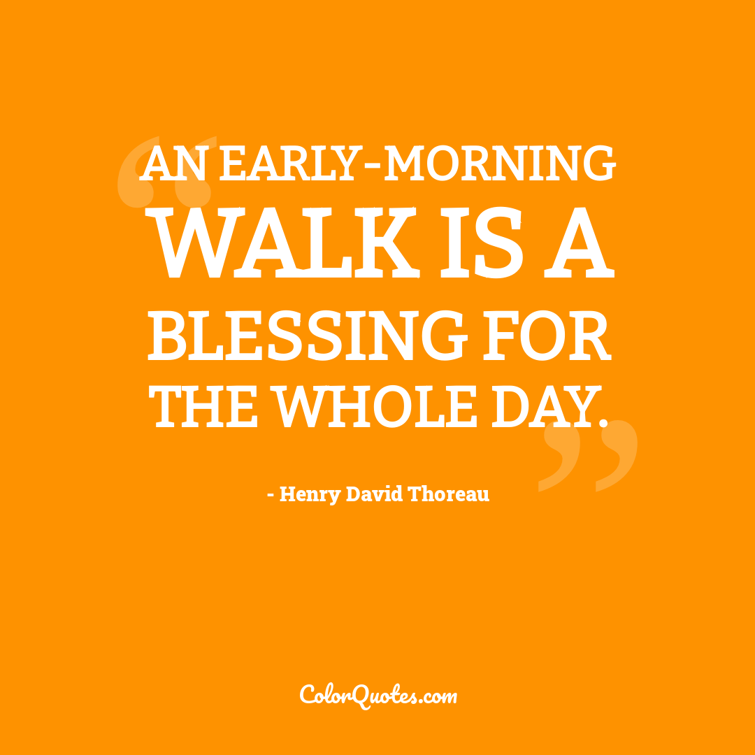 An early-morning walk is a blessing for the whole day.