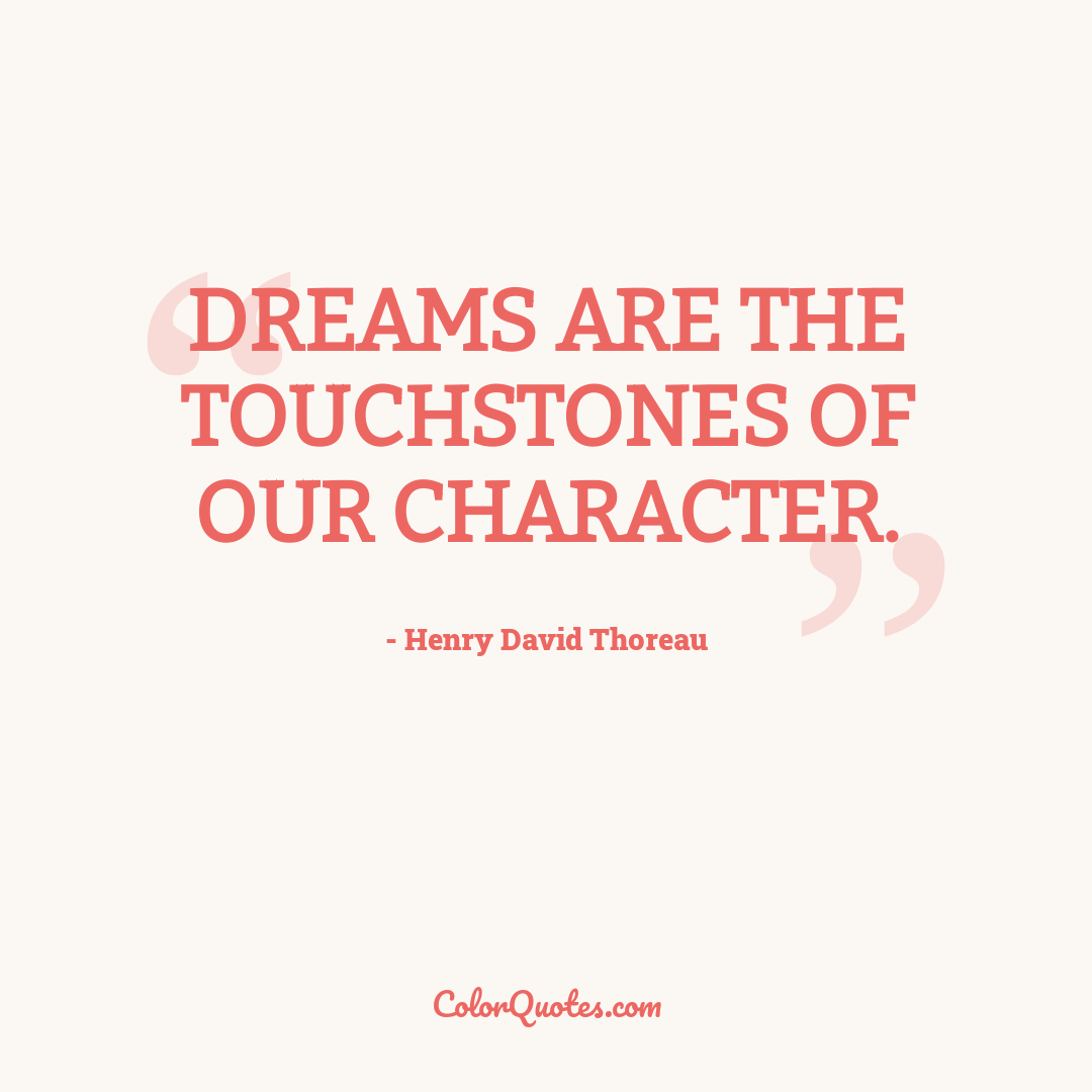 Dreams are the touchstones of our character.