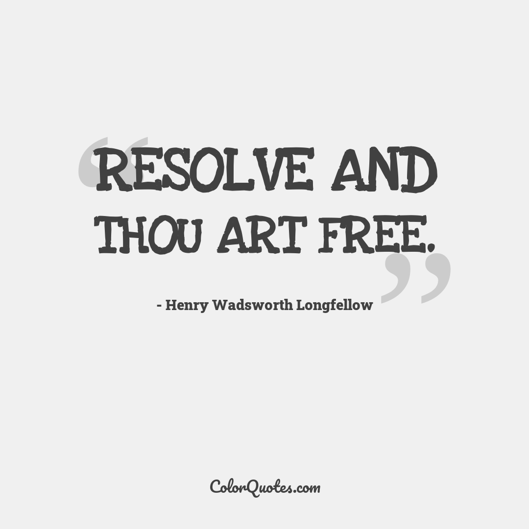 Resolve and thou art free.