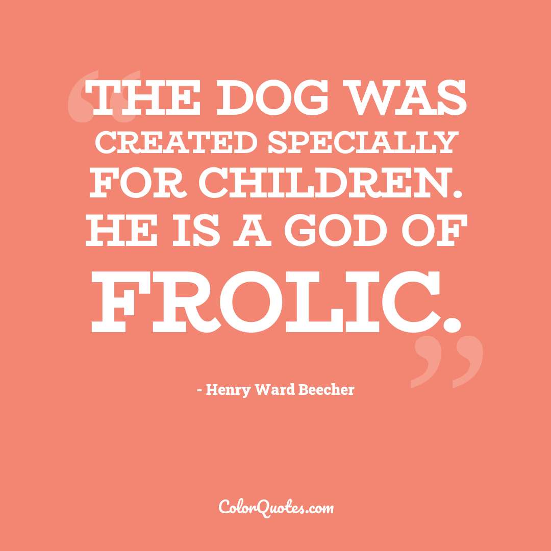 The dog was created specially for children. He is a god of frolic.