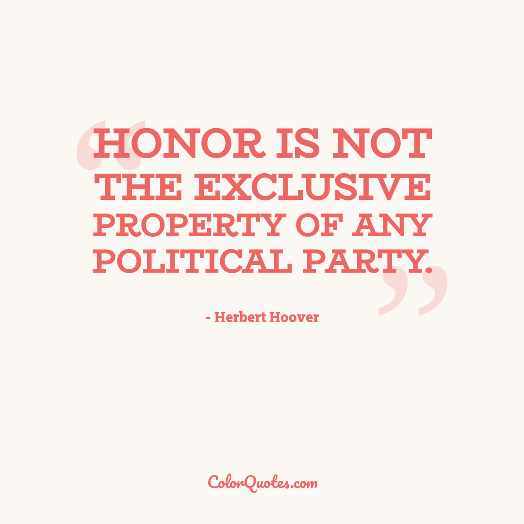 Honor is not the exclusive property of any political party.