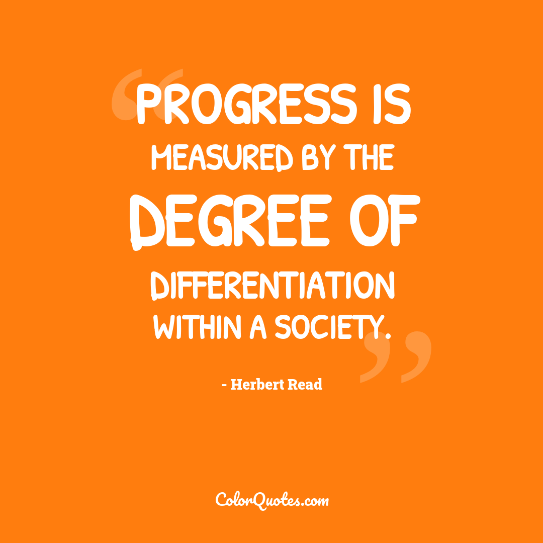 Progress is measured by the degree of differentiation within a society.