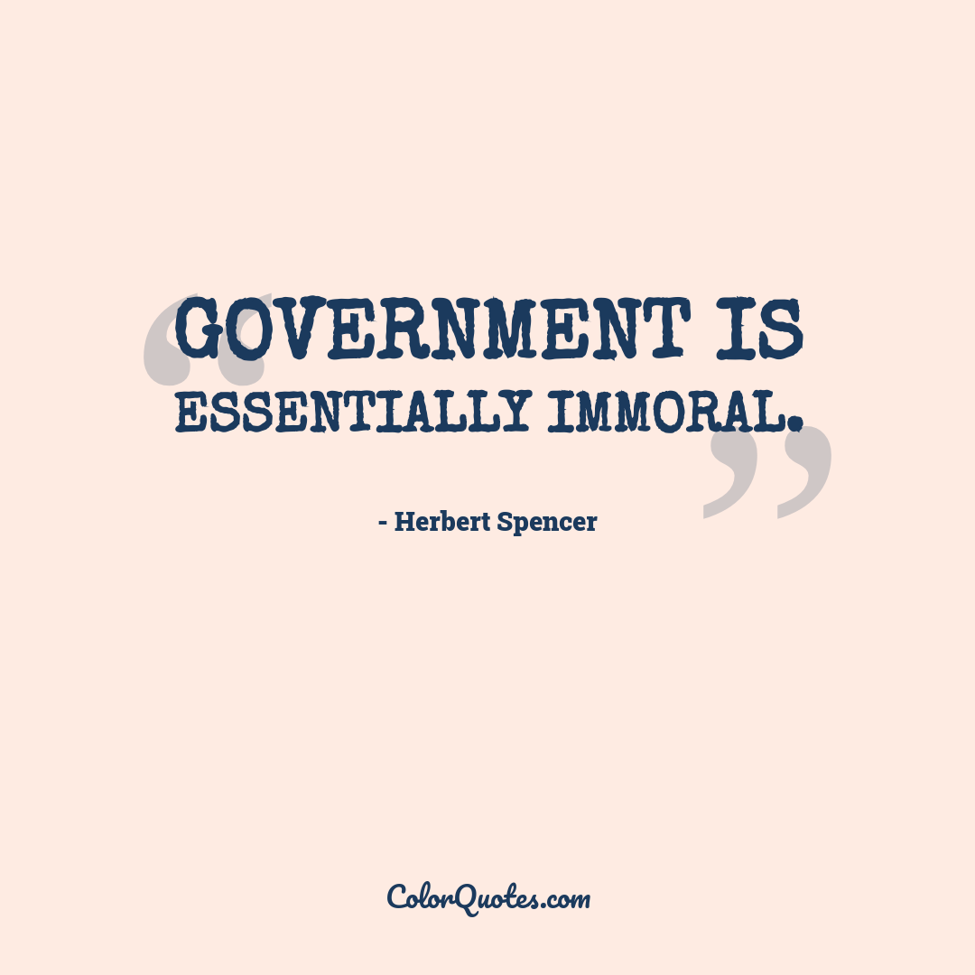 Government is essentially immoral.