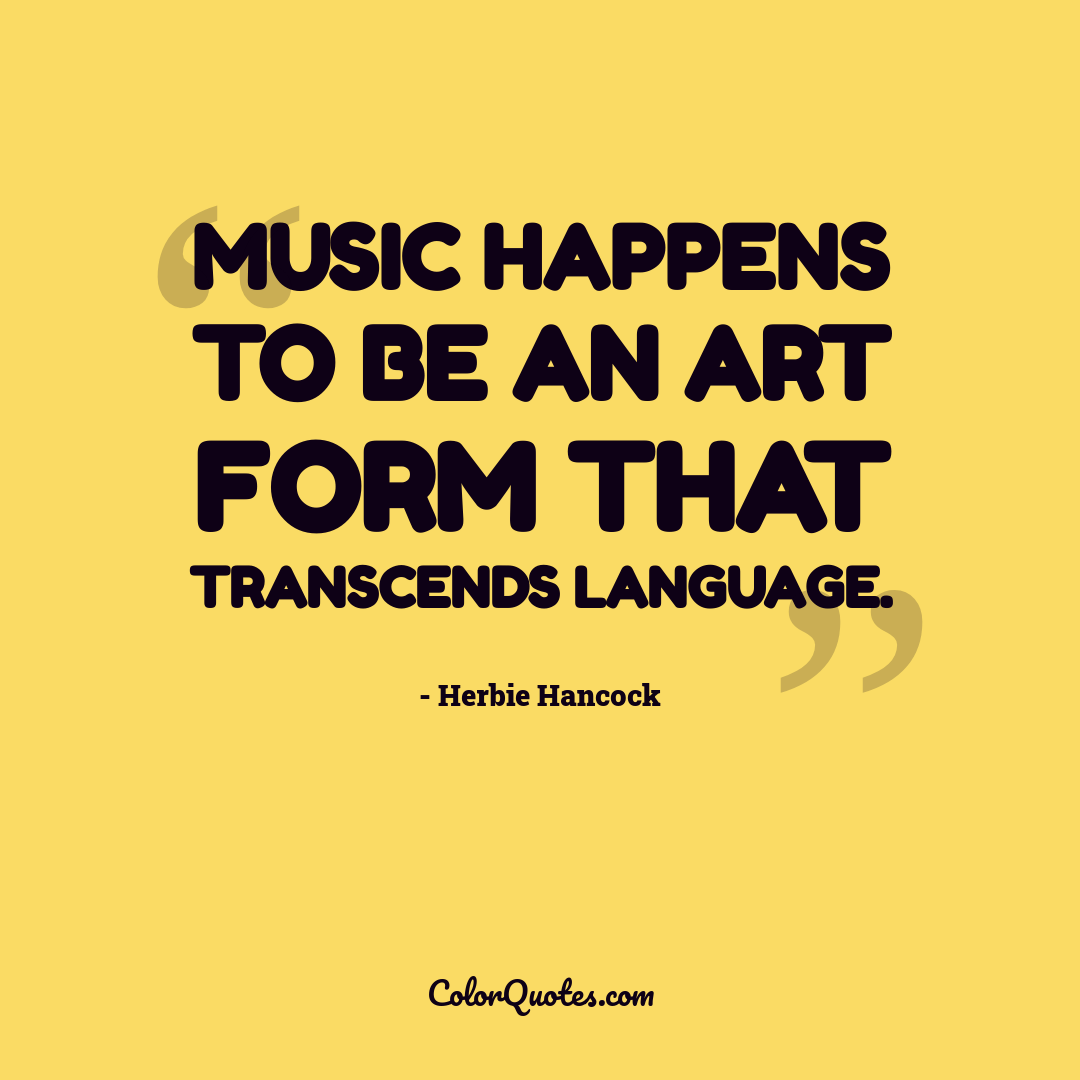 Music happens to be an art form that transcends language.