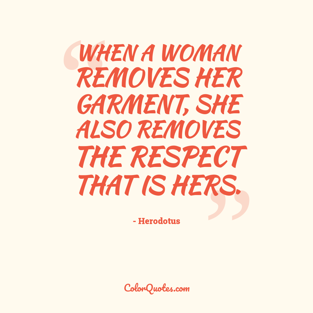 When a woman removes her garment, she also removes the respect that is hers.