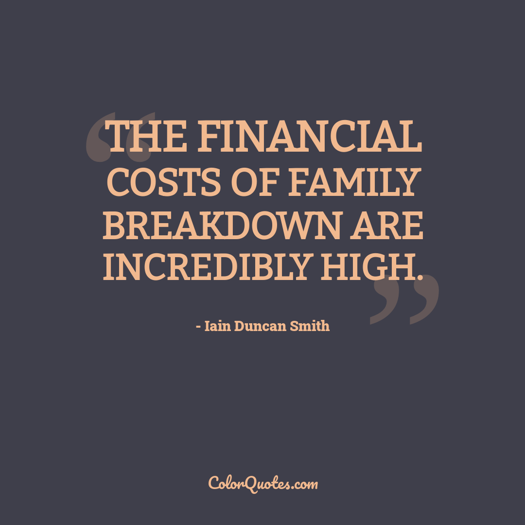 The financial costs of family breakdown are incredibly high.