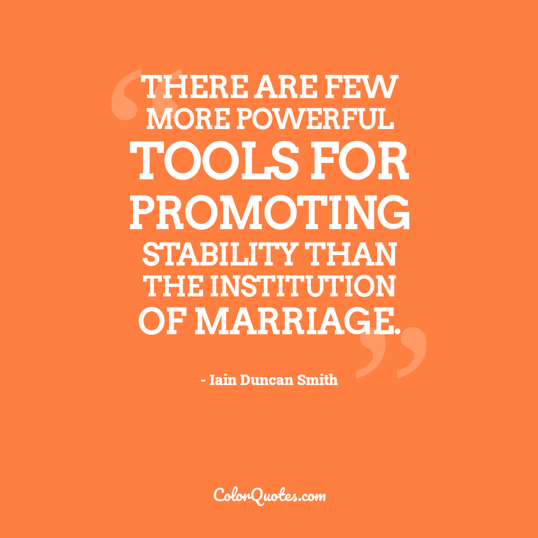 There are few more powerful tools for promoting stability than the institution of marriage.