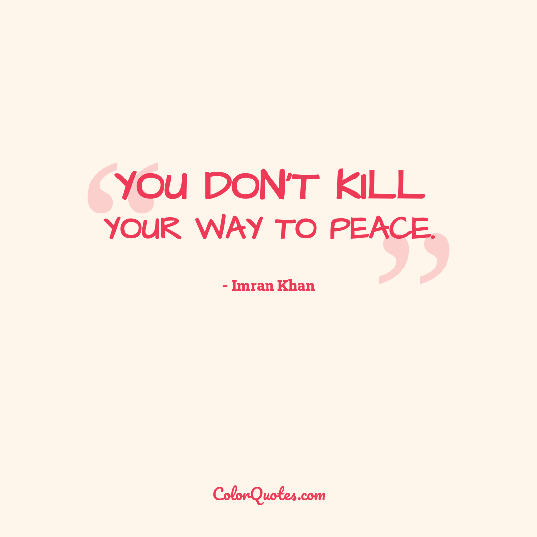 You don't kill your way to peace.