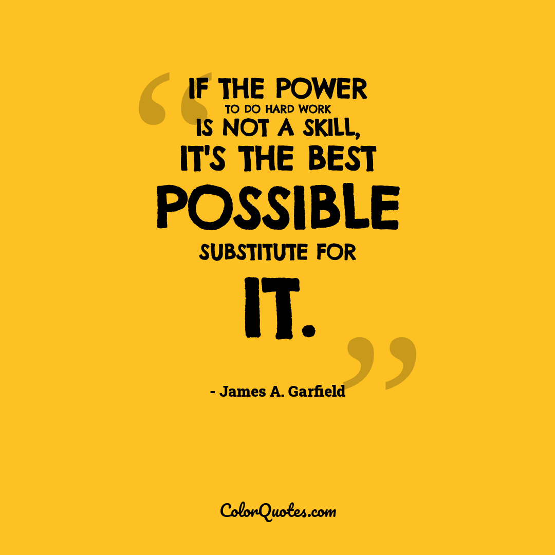 If the power to do hard work is not a skill, it's the best possible substitute for it.