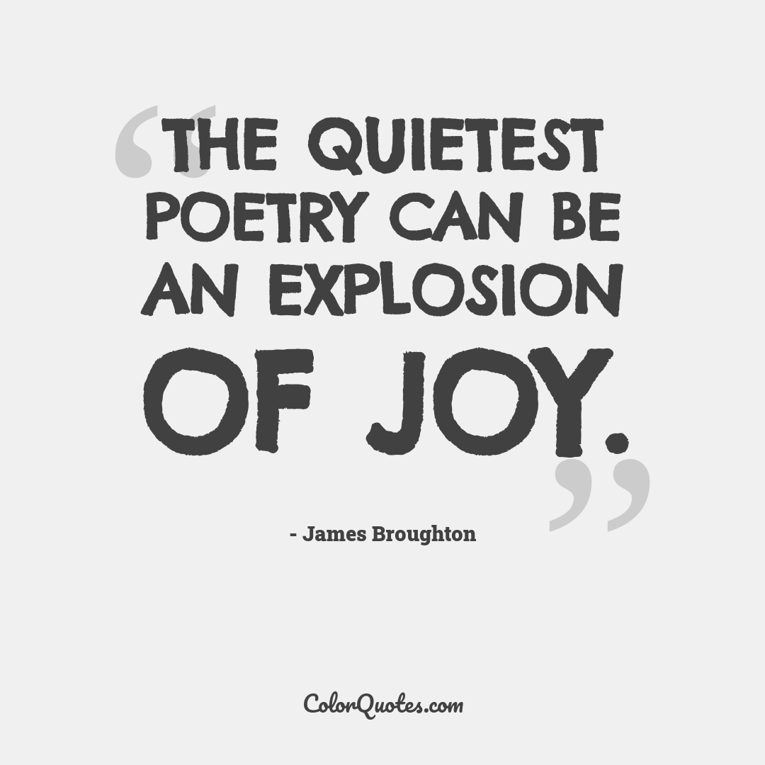The quietest poetry can be an explosion of joy.