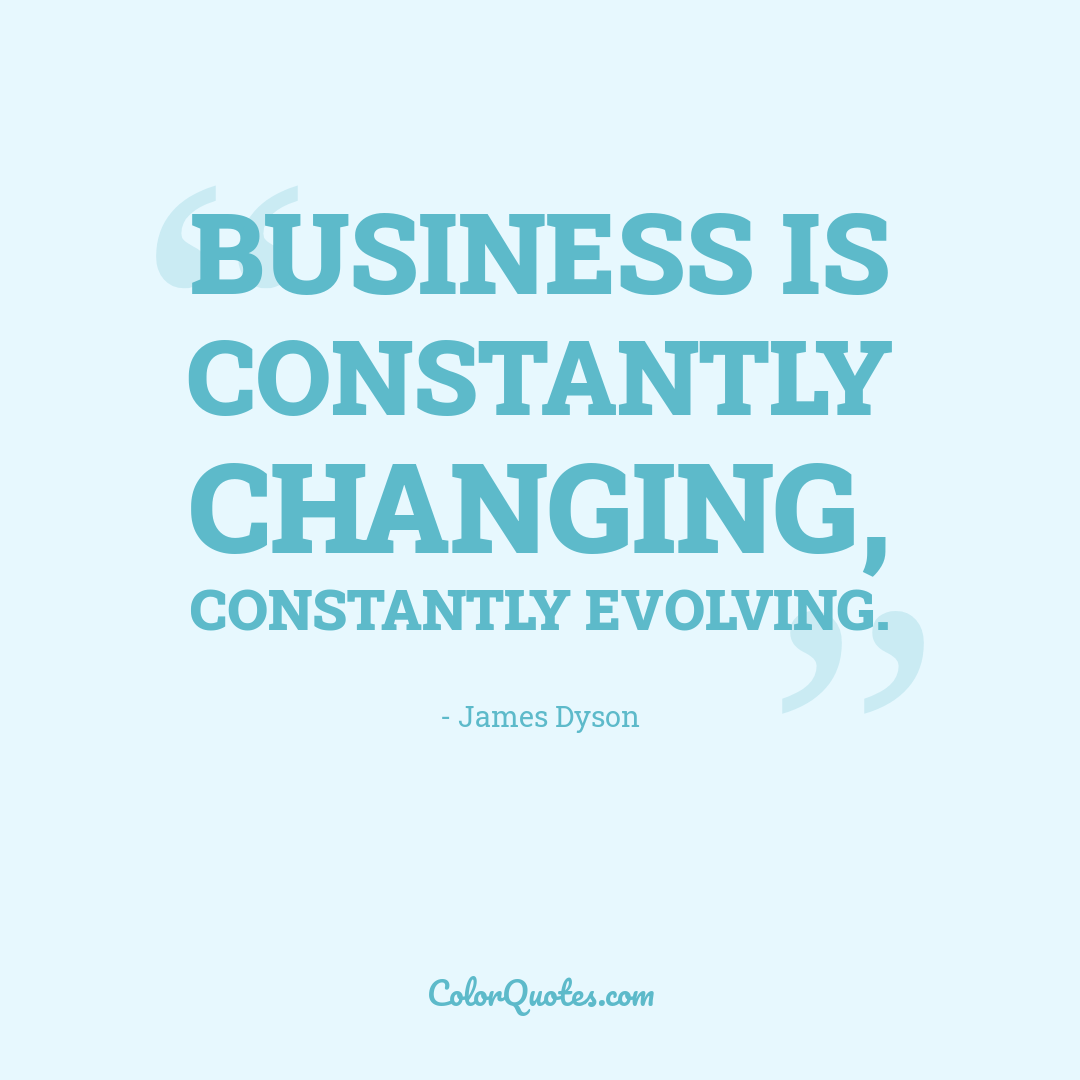 Business is constantly changing, constantly evolving.
