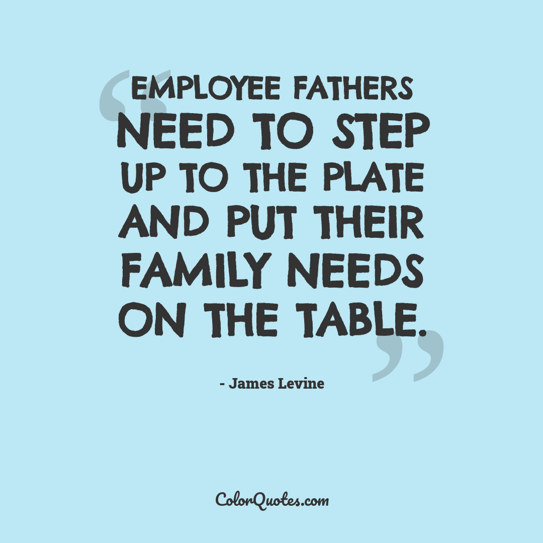 Employee fathers need to step up to the plate and put their family needs on the table.