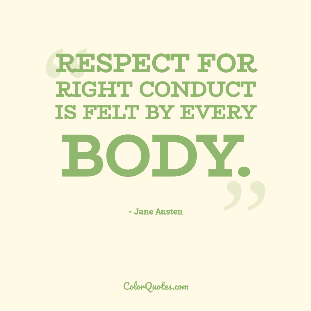 Respect for right conduct is felt by every body.