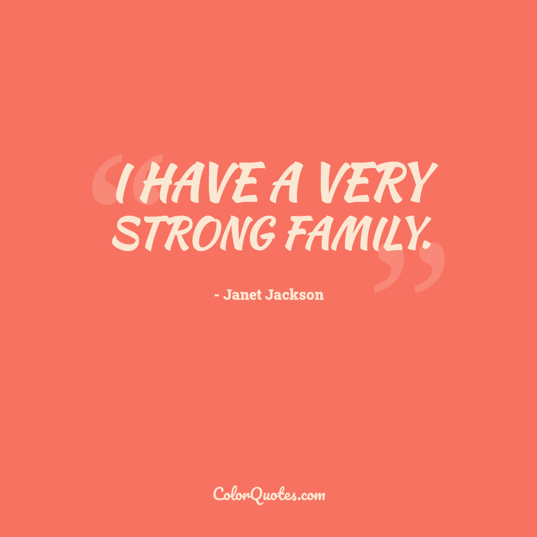 I have a very strong family.