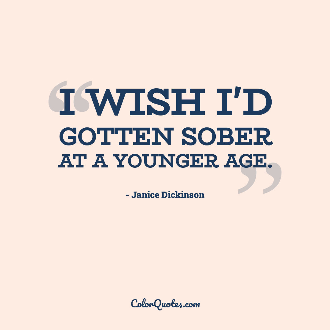 I wish I'd gotten sober at a younger age.