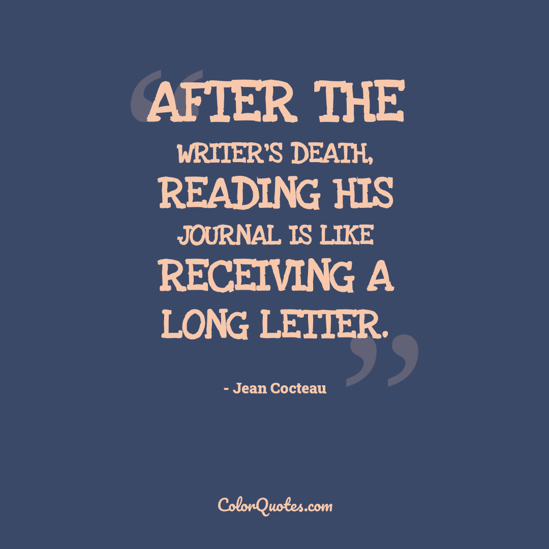 After the writer's death, reading his journal is like receiving a long letter.