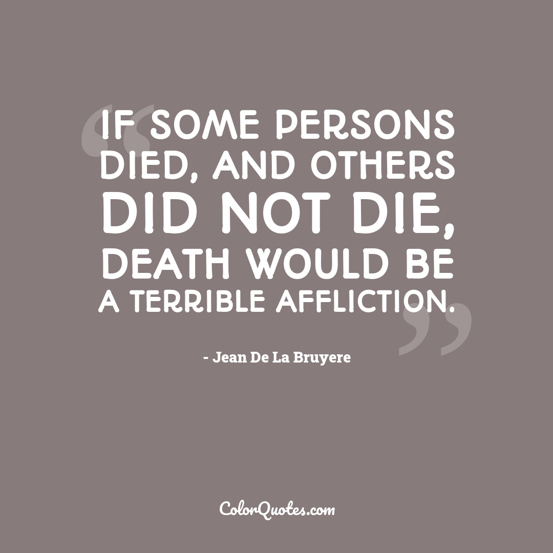 If some persons died, and others did not die, death would be a terrible affliction.