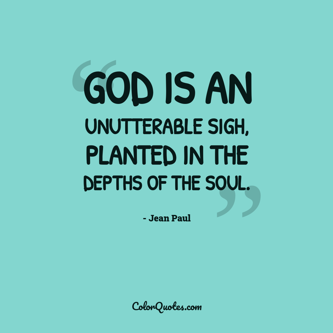 God is an unutterable sigh, planted in the depths of the soul.