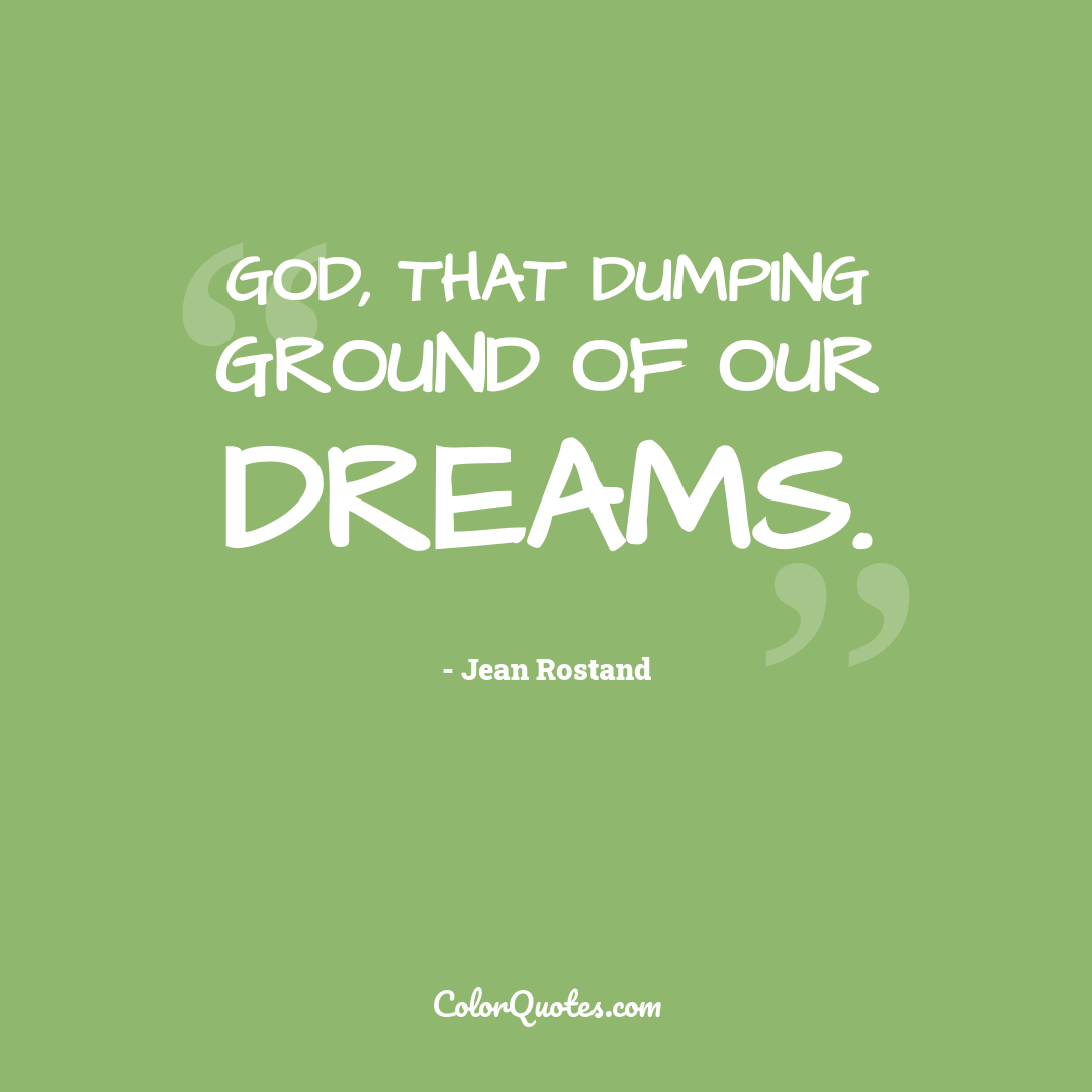 God, that dumping ground of our dreams.