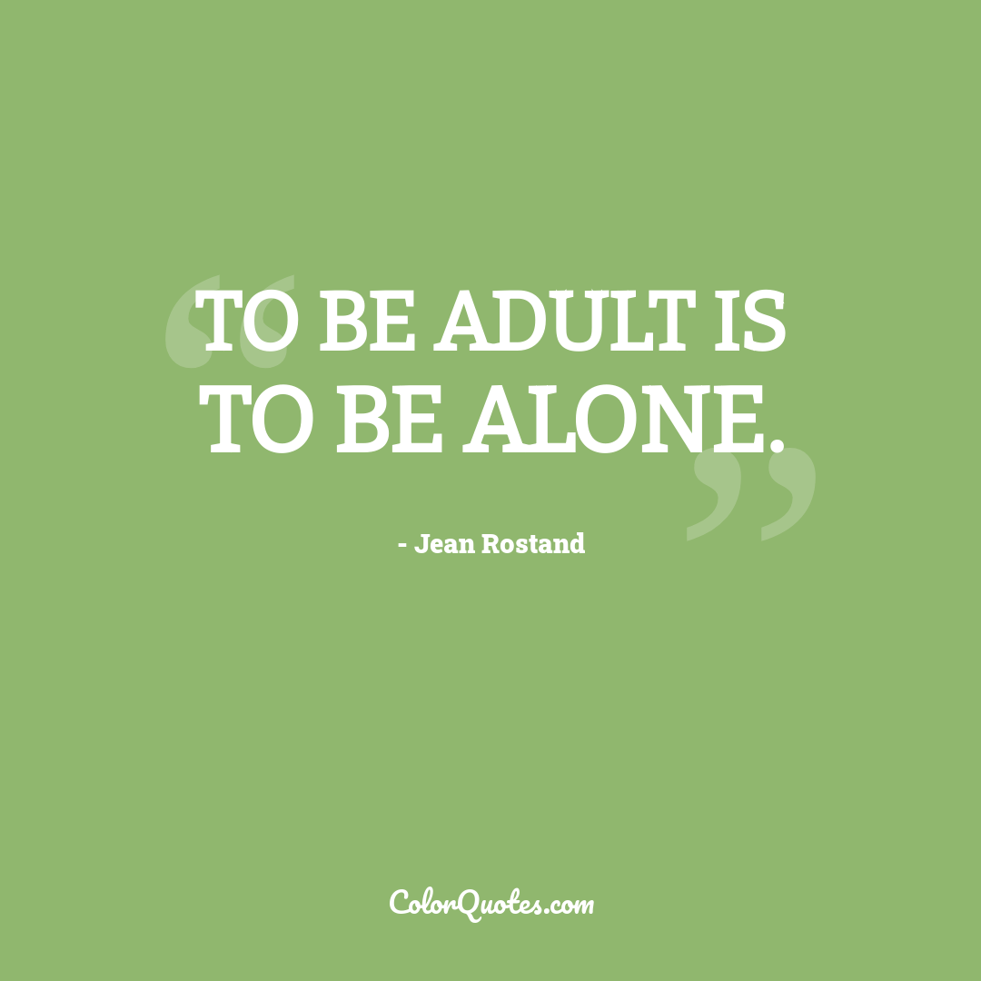 To be adult is to be alone.