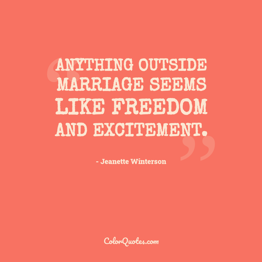 Anything outside marriage seems like freedom and excitement.