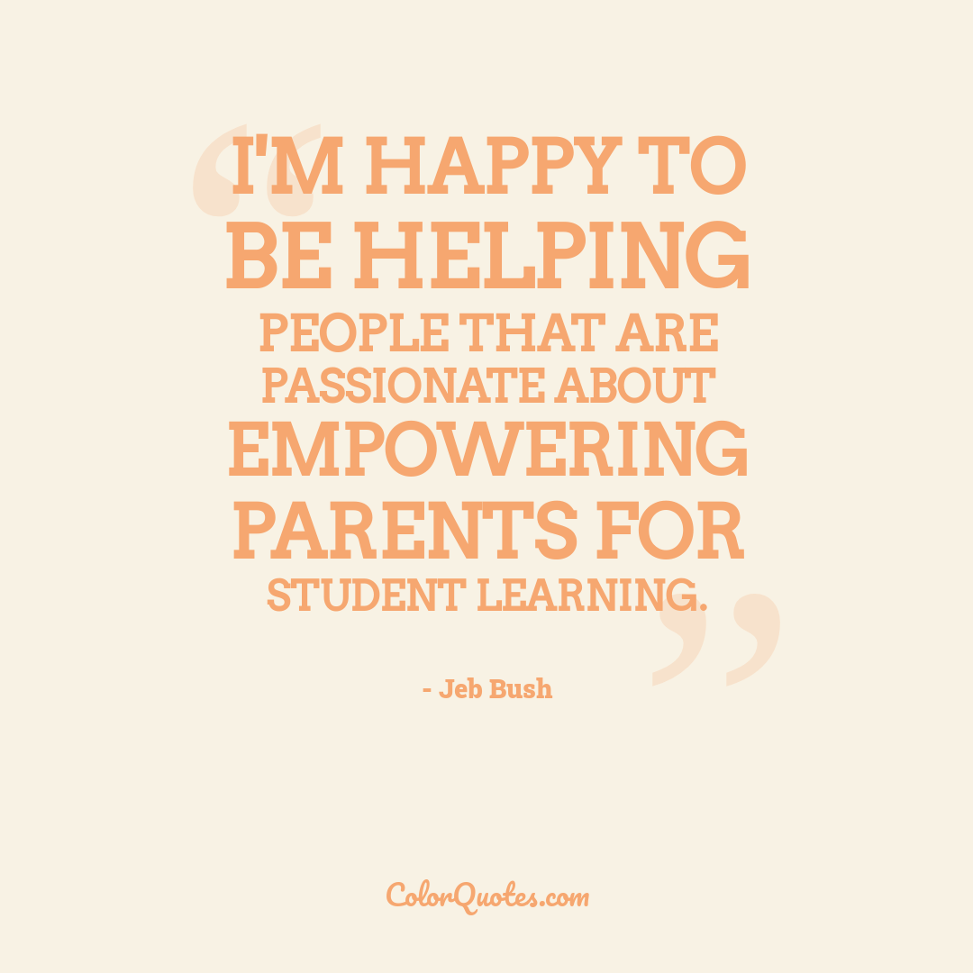 I'm happy to be helping people that are passionate about empowering parents for student learning.