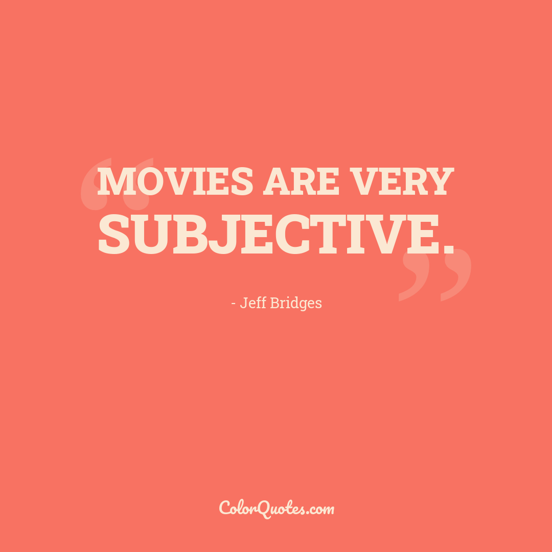 Movies are very subjective.