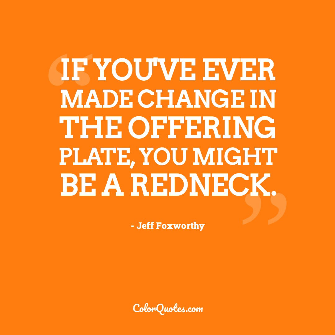 If you've ever made change in the offering plate, you might be a redneck.