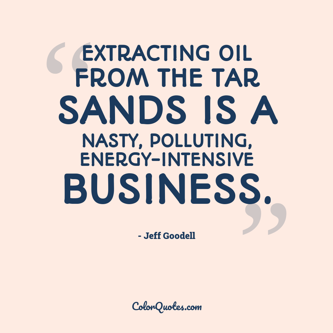 Extracting oil from the tar sands is a nasty, polluting, energy-intensive business.