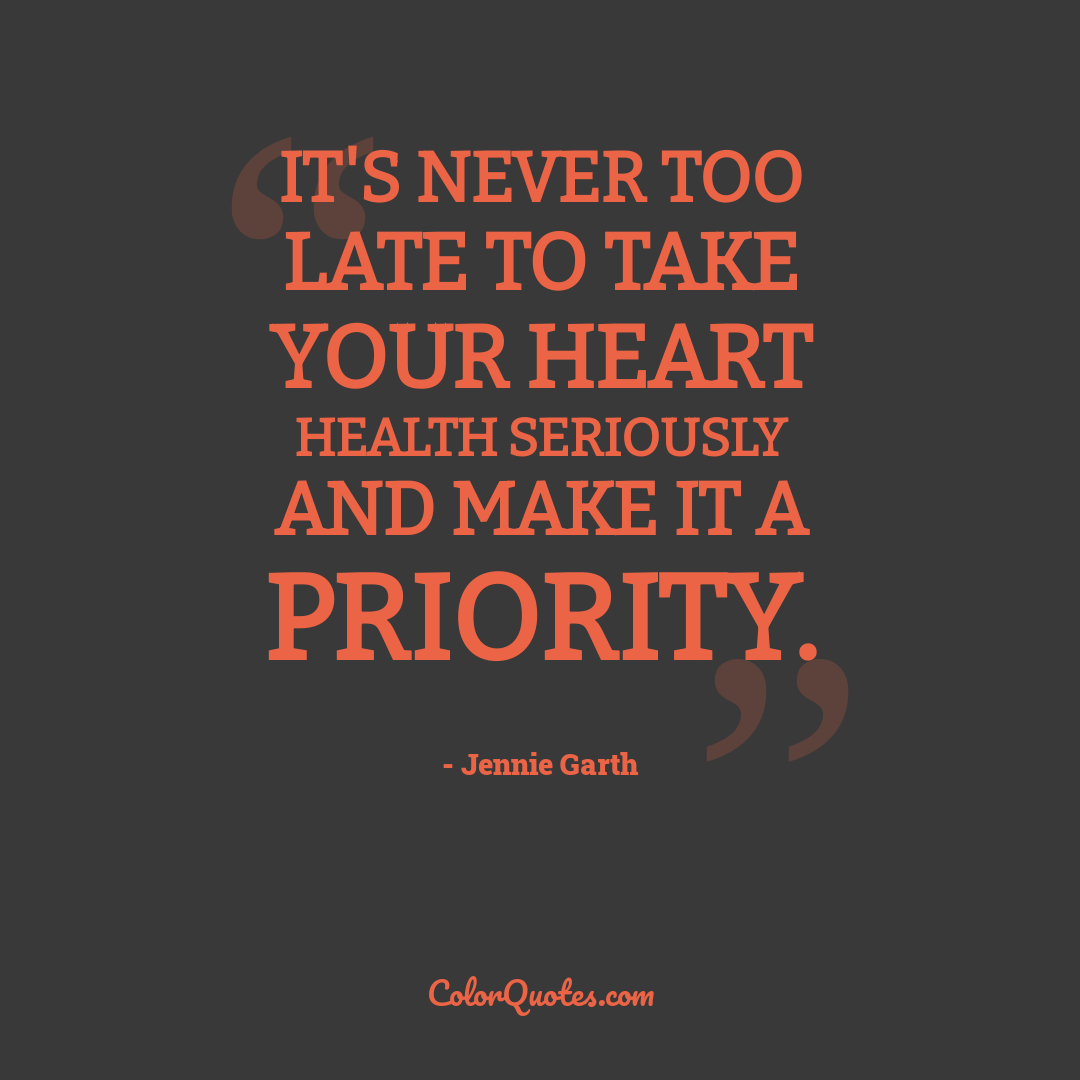 It's never too late to take your heart health seriously and make it a priority.