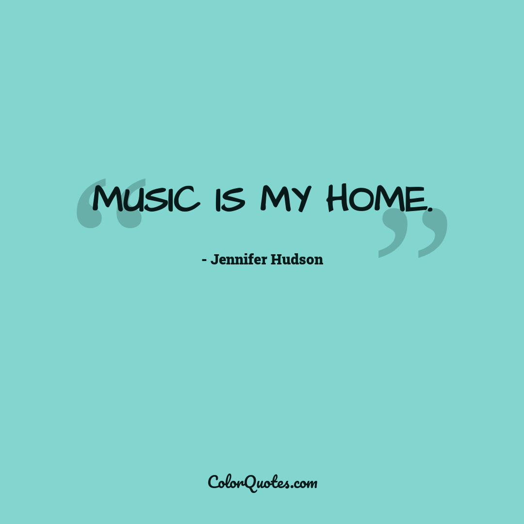Music is my home.